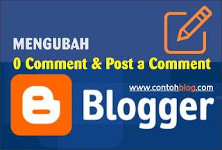 Cara Mengubah Teks '0 Comment' atau 'Post a Comment' di Blogger