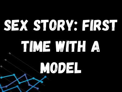 Sex Stories: The First Time I Had Sex With a Model
