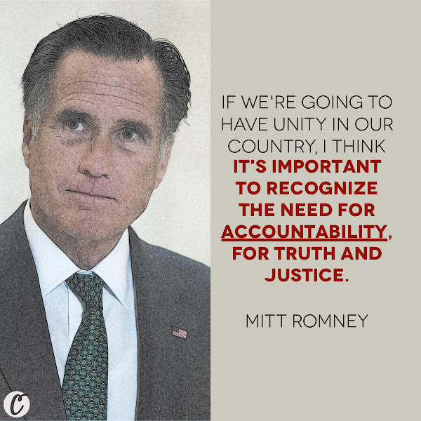 If we're going to have unity in our country, I think it's important to recognize the need for accountability, for truth and justice. — Sen. Mitt Romney (R-Utah)
