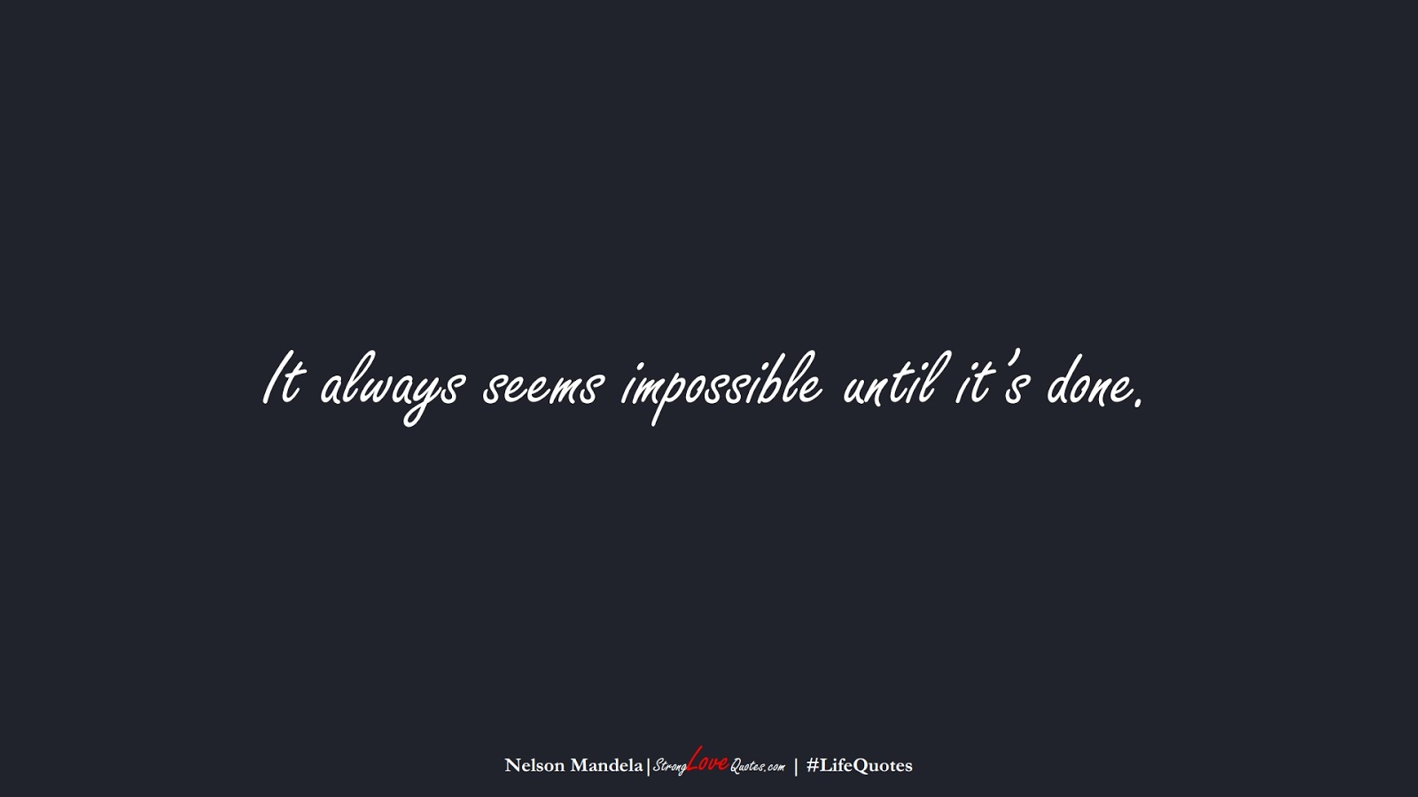 It always seems impossible until it's done. (Nelson Mandela);  #LifeQuotes