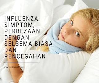 Influenza Simptom, Perbezaan Dengan Selsema Biasa dan Pencegahan