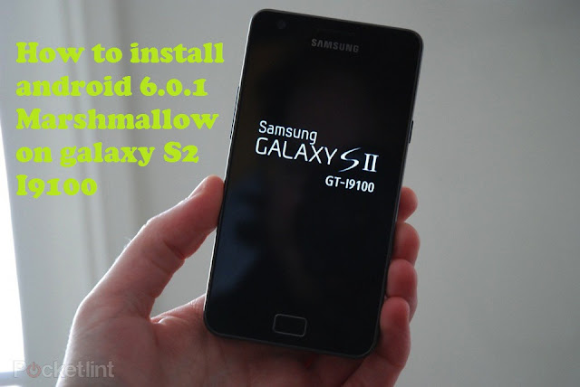 How to install android 6.0.1 Marshmallow on galaxy S2 I9100