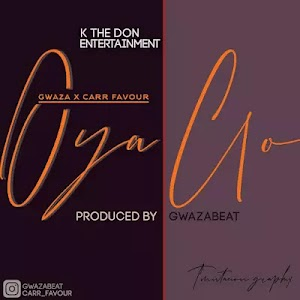Download Audio | Gwaza x Carr Favour - Oya Go