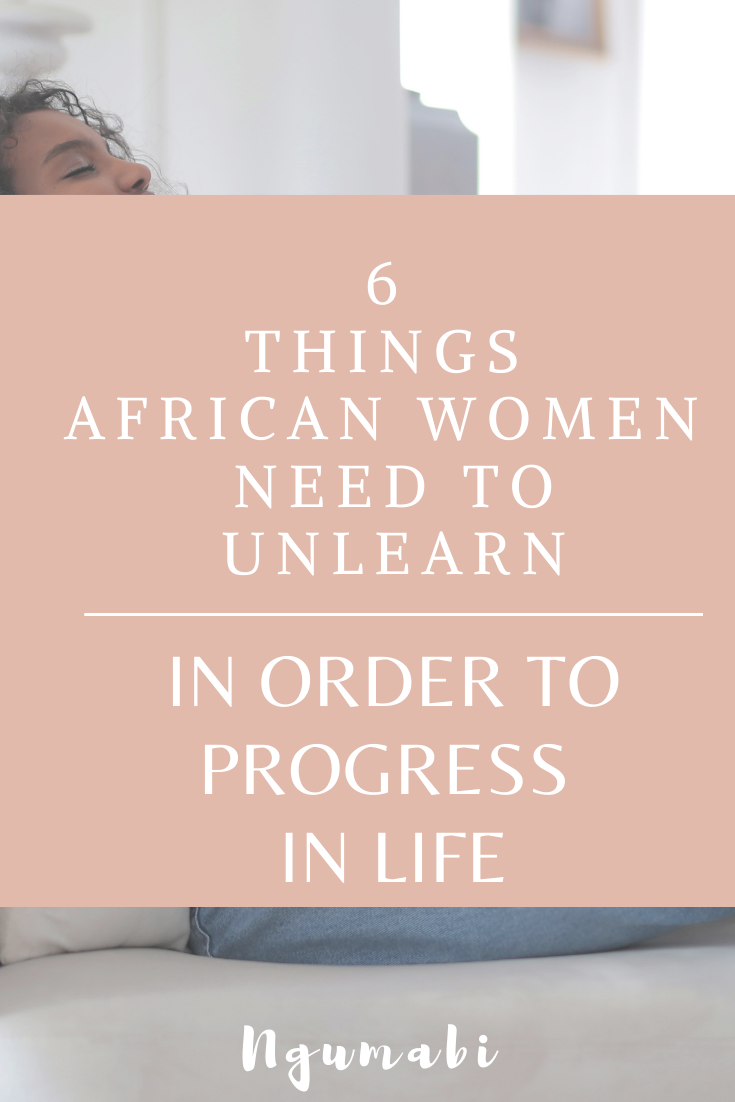 6  Things  African Women  Need To Unlearn in order to progress  in life