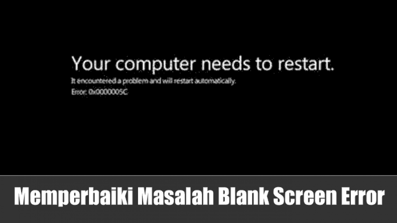 Cara Memperbaiki Layar Hitam (Blank Screen) Error pada Windows 10
