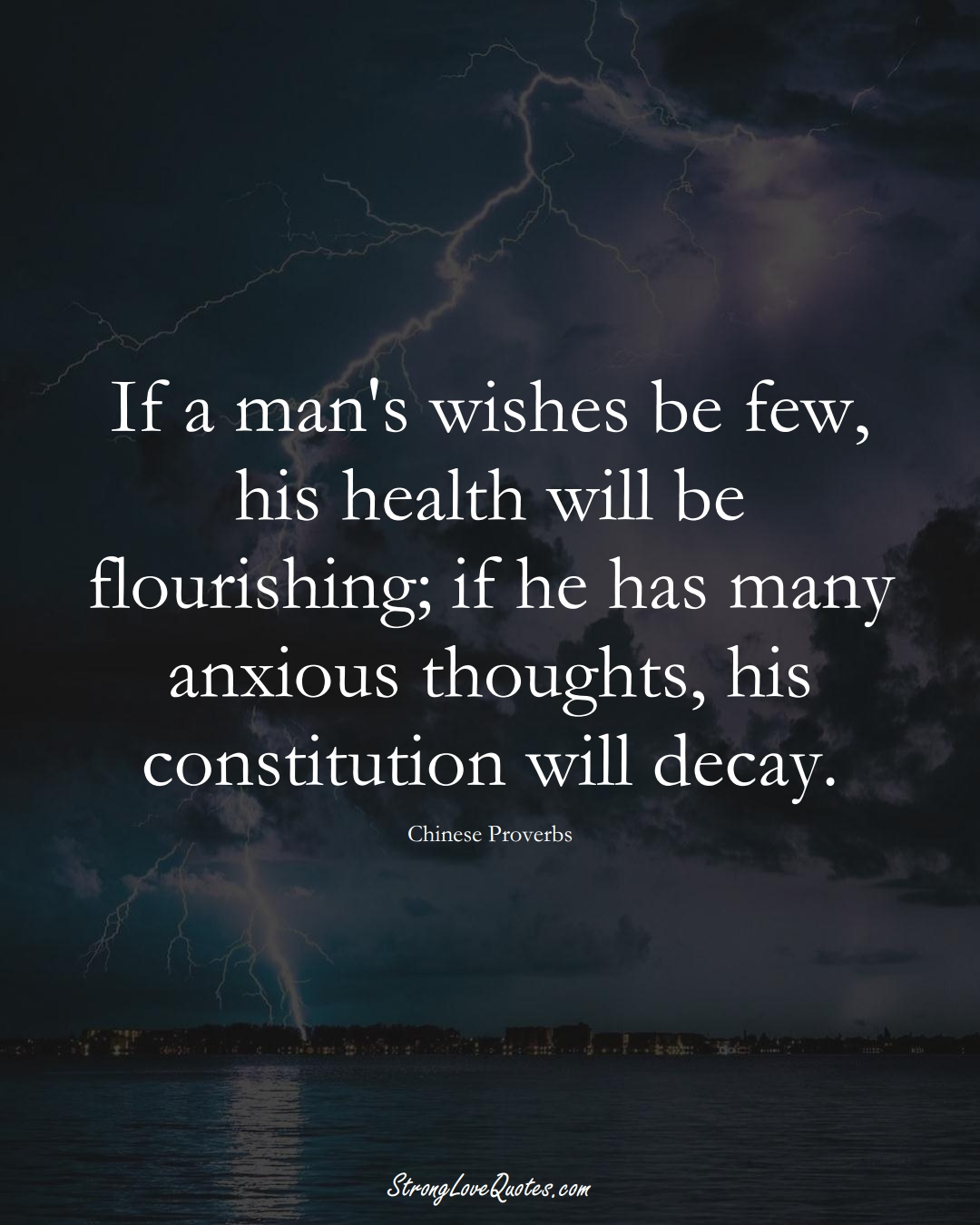 If a man's wishes be few, his health will be flourishing; if he has many anxious thoughts, his constitution will decay. (Chinese Sayings);  #AsianSayings
