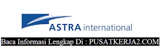 Lowongan Kerja Terbaru Daerah Jakarta PT Astra Internasional Tahun 2019