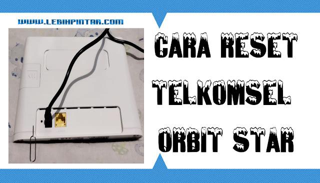 cara reset modem telkomsel orbit star huawei b311As