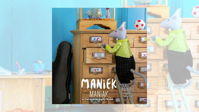 """Odile Bailloeul i Claire Curt """"Maniek Maniak"""" / recenzuje Marta Szloser"""