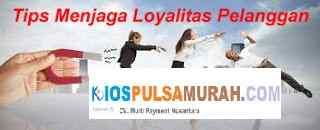 Tips Menjaga Loyalitas Pelanggan