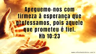 Apeguemo-nos com firmeza à esperança que professamos, pois aquele que prometeu é fiel