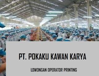 Loker Operator Printing PT. POKAKU KAWAN KARYA (JAKARTA) smk sma