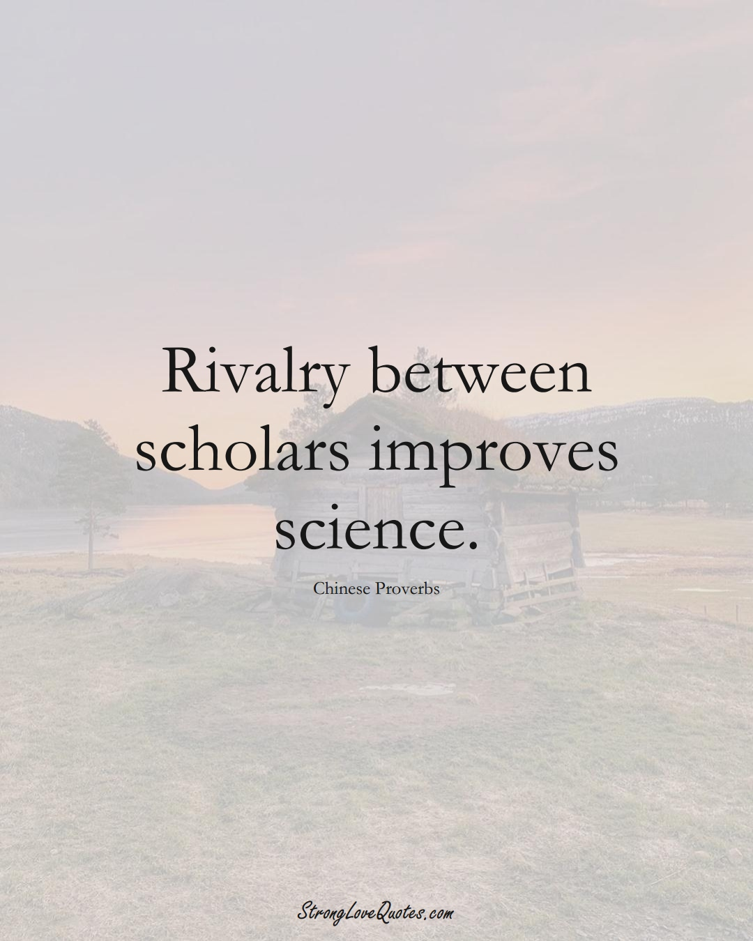 Rivalry between scholars improves science. (Chinese Sayings);  #AsianSayings