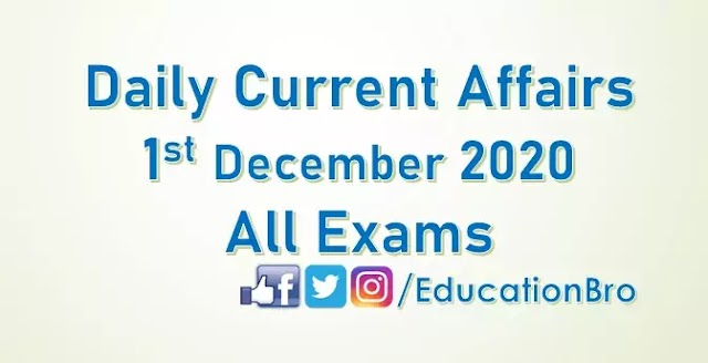 Daily Current Affairs 1st December 2020 For All Government Examinations