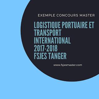 Exemple Concours Master Logistique Portuaire et Transport International 2017-2018 - Fsjes Tanger