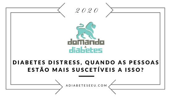 Diabetes Distress, quando as pessoas estão mais suscetíveis a isso?