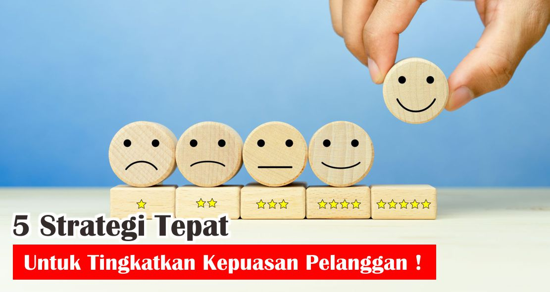 5 Strategi Tepat Untuk Tingkatkan Kepuasan Pelanggan