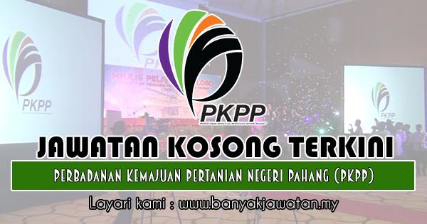 Jawatan Kosong 2018 di Perbadanan Kemajuan Pertanian Negeri Pahang (PKPP)