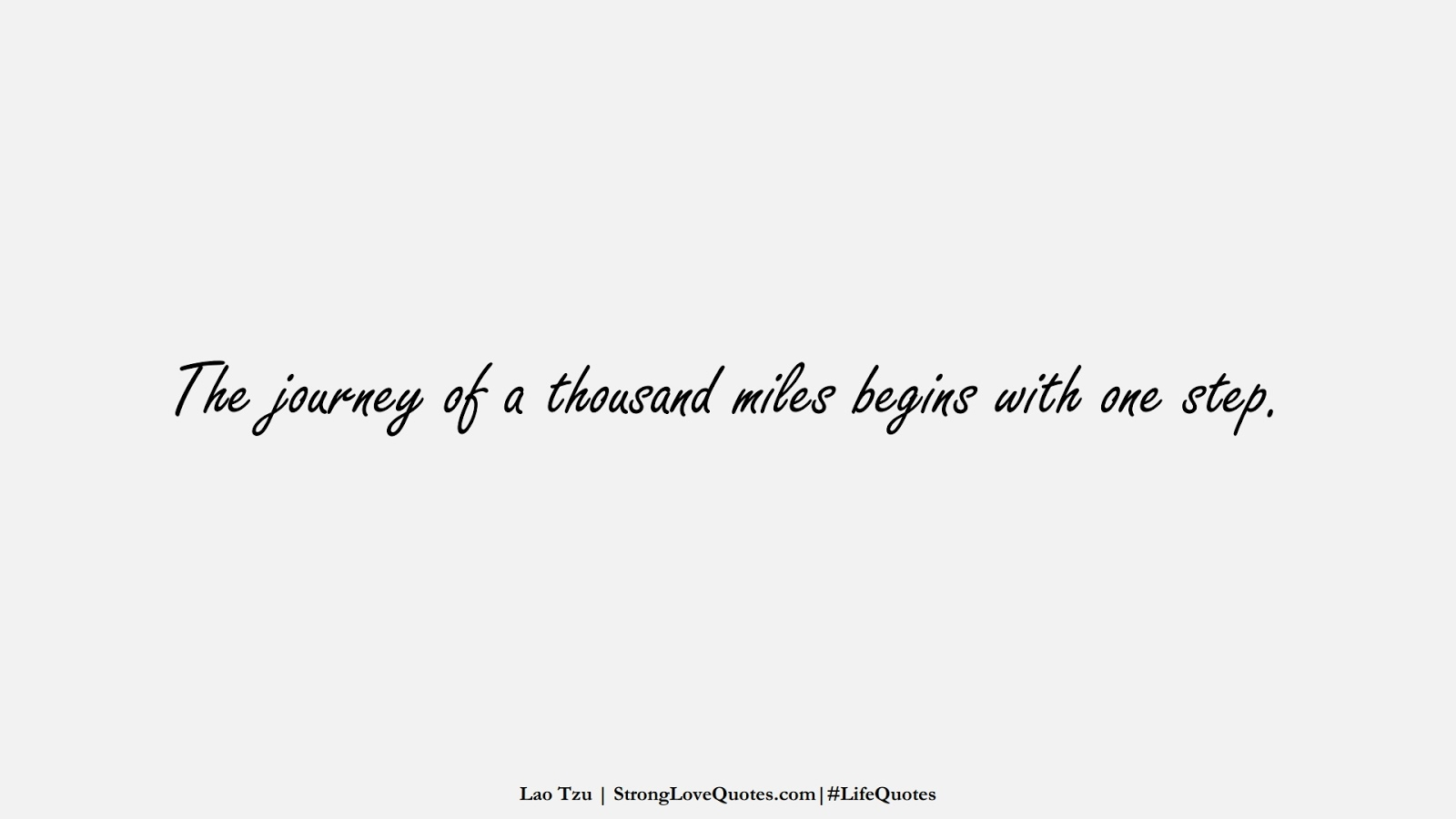 The journey of a thousand miles begins with one step. (Lao Tzu);  #LifeQuotes