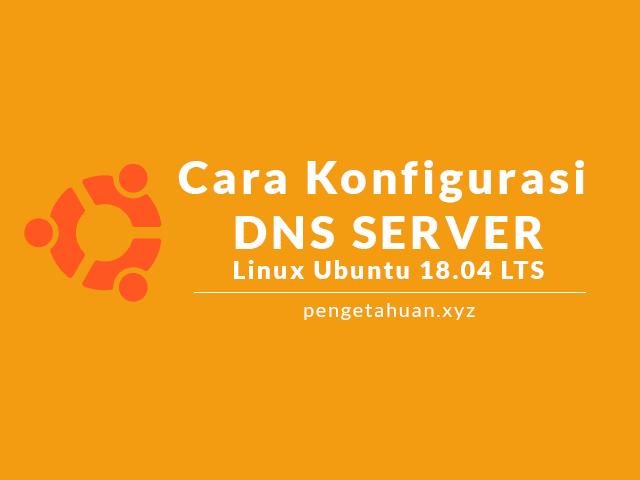 Cara Konfigurasi DNS Server Ubuntu 18.04 LTS
