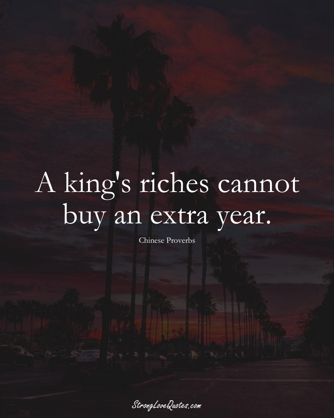 A king's riches cannot buy an extra year. (Chinese Sayings);  #AsianSayings