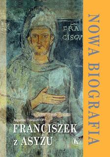 Augustine Thompson OP. Franciszek z Asyżu. Nowa biografia.