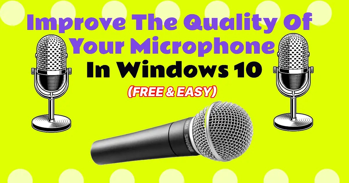 Improve The Quality Of Your Microphone In Windows 10 ...