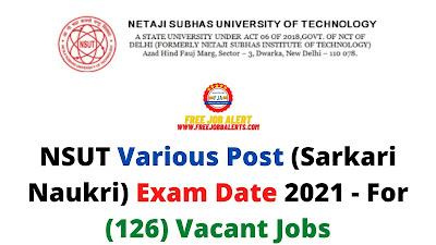 Sarkari Exam: NSUT Various Post (Sarkari Naukri) Exam Date 2021 - For (126) Vacant Jobs