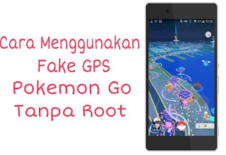 Cara Menggunakan Fake GPS di Pokemon GO