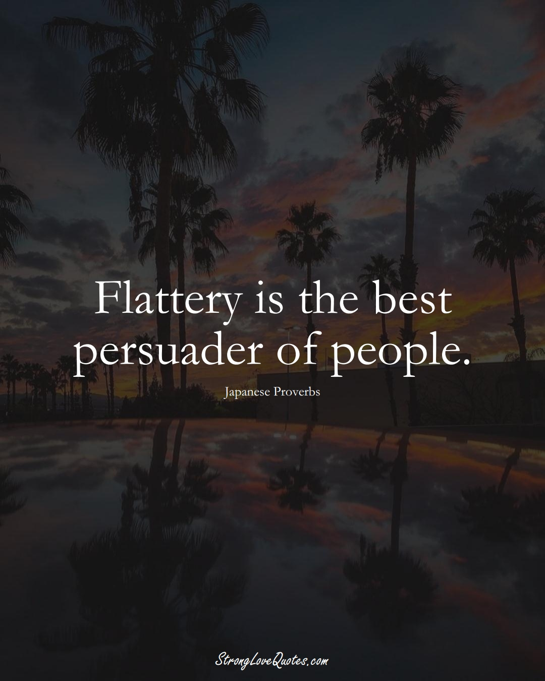 Flattery is the best persuader of people. (Japanese Sayings);  #AsianSayings