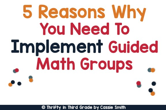 https://www.thriftyinthirdgrade.com/2018/04/5-reasons-to-implement-guided-math.html