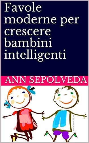 """Fiabe per bambini: arriva in libreria """"Favole moderne per crescere bambini intelligenti"""", il libro più venduto su Amazon"""