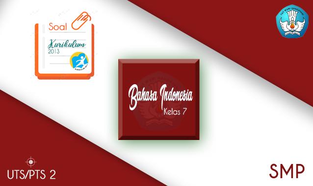 Soal PTS Bahasa Indonesia SMP Kelas 7 Semester 2 K13