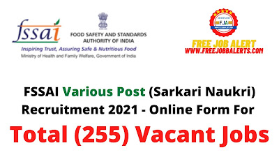 Free Job Alert: FSSAI Various Post (Sarkari Naukri) Recruitment 2021 - Online Form For Total (255) Vacant Jobs