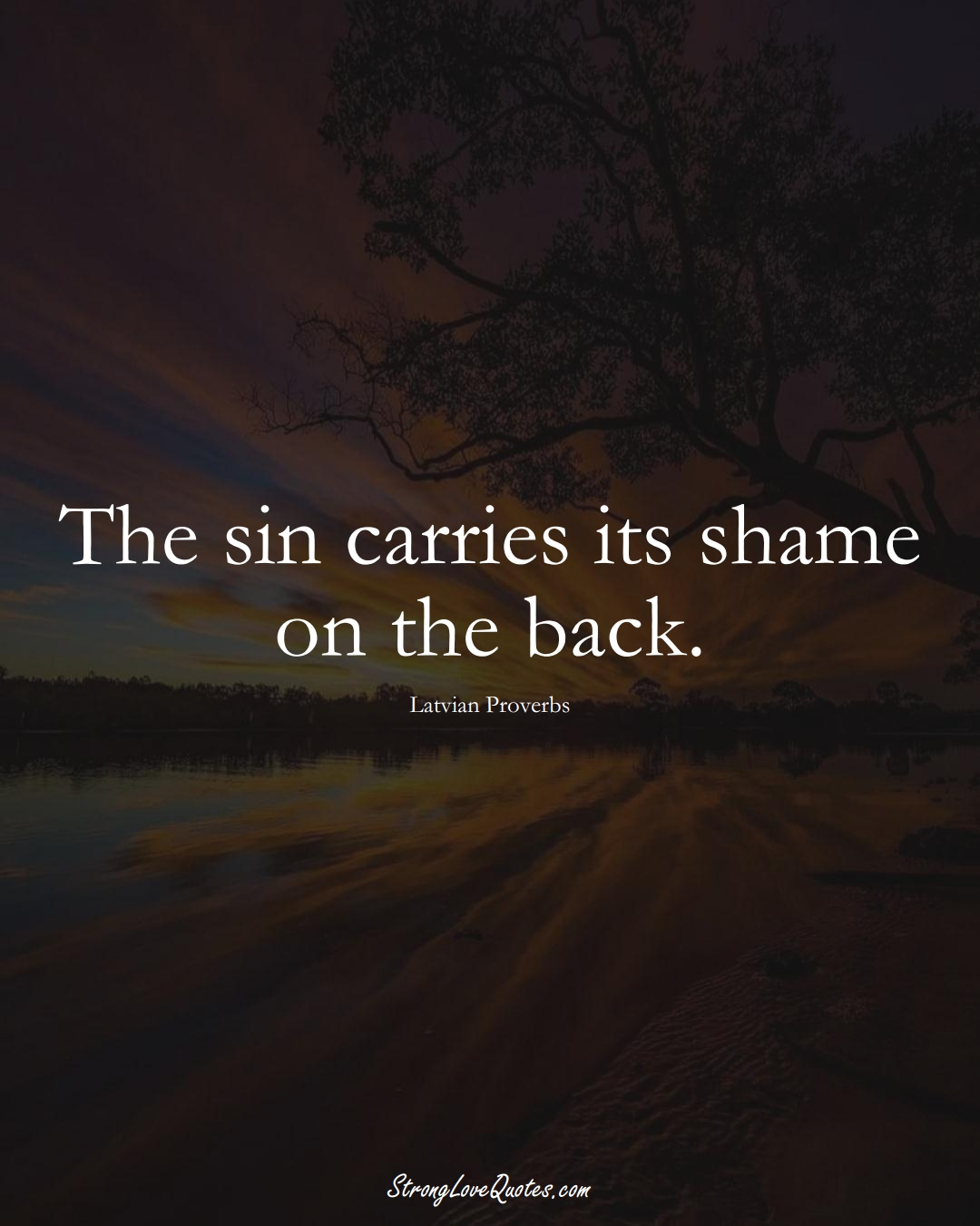 The sin carries its shame on the back. (Latvian Sayings);  #EuropeanSayings