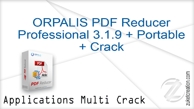 ORPALIS PDF Reducer Professional 3.1.9 + Portable + Crack  |  46 MB
