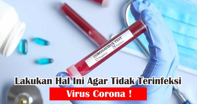Lakukan Hal Ini Agar Tidak Terinfeksi Virus Corona !