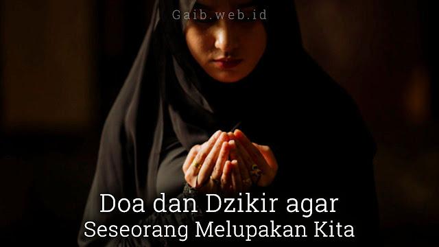 Doa dan dzikir agar seseorang melupakan kita