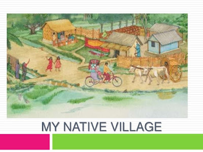 my native village Similar to: the village i live in introduction: the village where i was born and brought up is my native village it goes by the name of dibuapur it amounts to one.