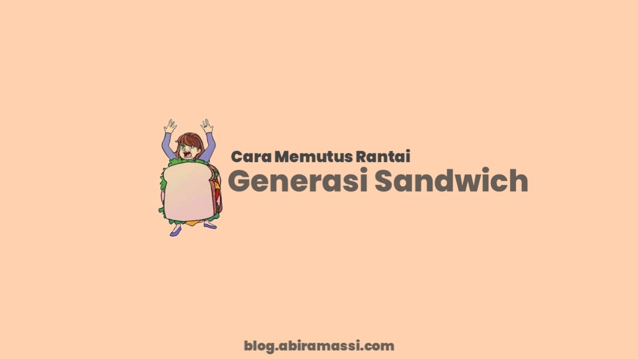 Cara Memutus Rantai Generasi Sandwich