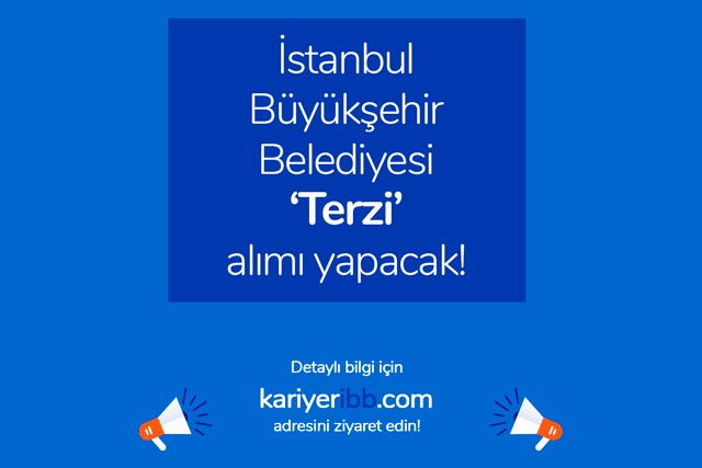 İstanbul Büyükşehir Belediyesi terzi alımı iş ilanı yayınladı. İBB terzi iş ilanı kriterleri neler? İBB iş başvurusu nasıl yapılır? Detaylar kariyeribb.com'da!