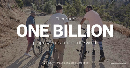 Pursuing transformative technology with the Google Impact Challenge: Disabilities