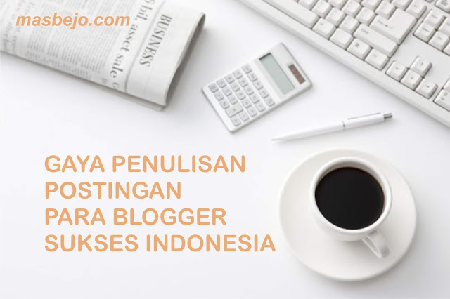 Gaya Penulisan Postingan Para Blogger Sukses di Indonesia