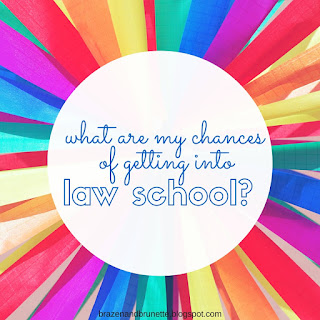 what are my chances of getting into law school | brazenandbrunette.com