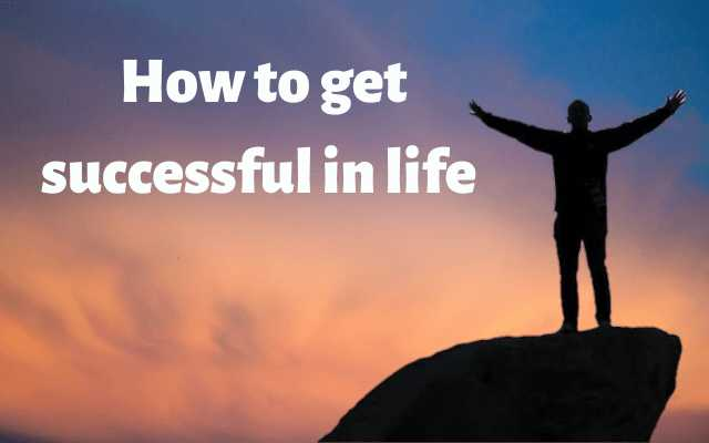 How to get successful in life