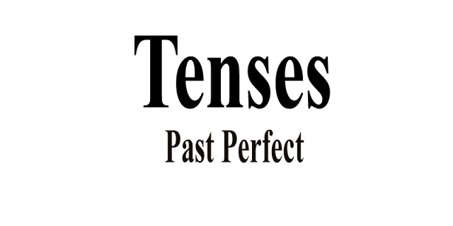 Tenses- Past Perfect Tense