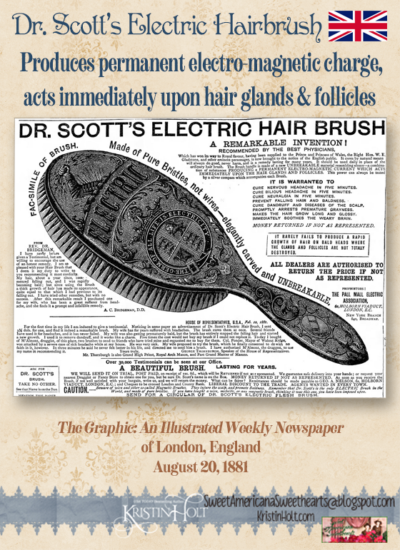 Kristin Holt | Dr. Scott's Electric Hairbrush: Produces permanent electro-magnetic charge, acts immediately upon ahir glands and follicles. Published in The Graphic: An Illustrated Weekly Newspaper of London, England on August 20, 1881. Note the Queen's endorsement.