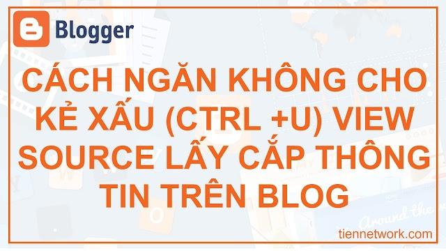 Cách ngăn không cho kẻ xấu (Ctrl +U) View Source lấy cắp thông tin trên Blog