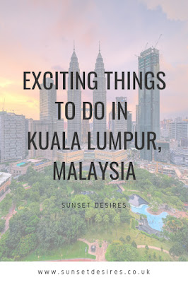 https://www.sunsetdesires.co.uk/2019/04/exciting-things-to-do-in-kuala-lumpur.html