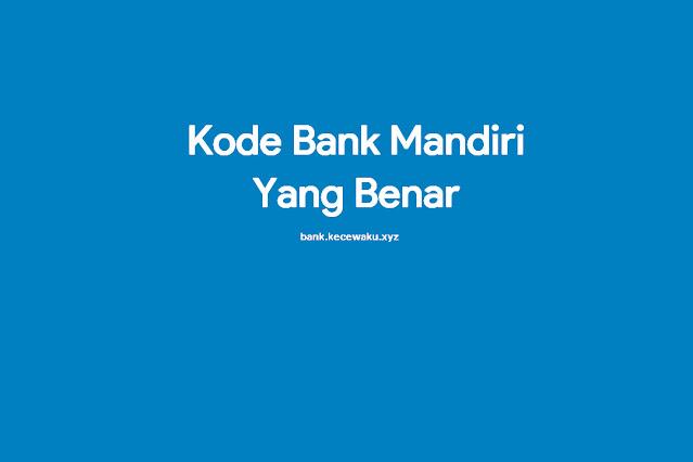 Kode Bank Mandiri Yang Benar
